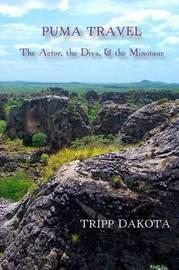 Puma Travel: the Actor, the Diva, & the Minotaur by Tripp Dakota
