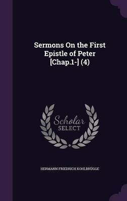 Sermons on the First Epistle of Peter [Chap.1-] (4) by Hermann Friedrich Kohlbrugge