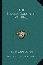 The Pirates Daughter V1 (1845) by Eliza Ann Dupuy