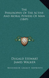 The Philosophy of the Active and Moral Powers of Man (1849) by Dugald Stewart