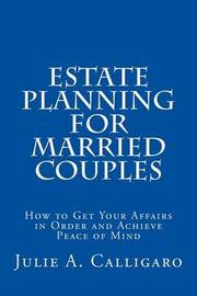 Estate Planning for Married Couples by Julie, A. Calligaro