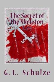 The Secret of the Skeleton Key by G L Schulze