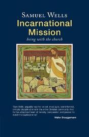 Incarnational Mission by Samuel Wells