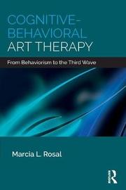 Cognitive-Behavioral Art Therapy by Marcia L. Rosal