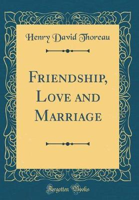 Friendship, Love and Marriage (Classic Reprint) by Henry David Thoreau image