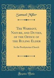 The Warrant, Nature, and Duties, of the Office of the Ruling Elder by Samuel Miller image
