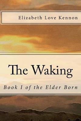 The Waking by Elizabeth Love Kennon