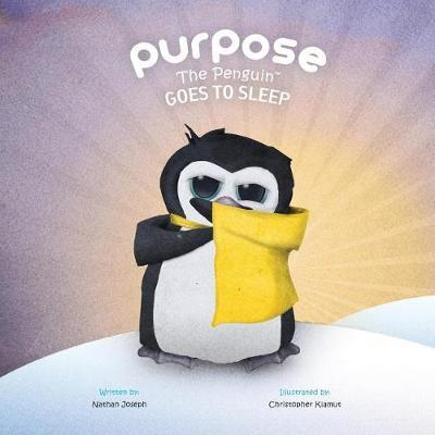 Purpose the Penguin Goes to Sleep by Nathan Joseph