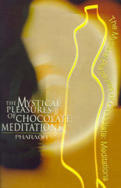 The Mystical Pleasures of Chocolate: Meditations by Pharaoh image