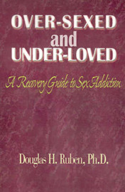 Over-Sexed and Under-Loved by Douglas , H. Ruben