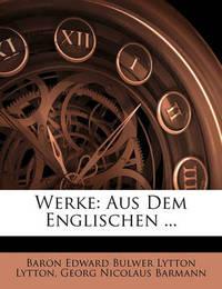 Werke: Aus Dem Englischen ... by Baron Edward Bulwer Lytton Lytton