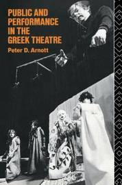 Public and Performance in the Greek Theatre by Peter D Arnott image