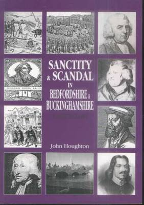 Sanctity and Scandal in Bedfordshire and Buckinghamshire by John Houghton