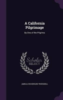 A California Pilgrimage by Amelia Woodward Truesdell image