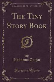 The Tiny Story Book (Classic Reprint) by Unknown Author image