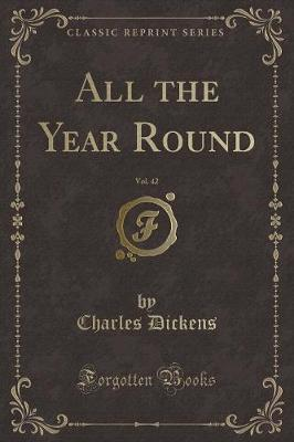 All the Year Round, Vol. 42 (Classic Reprint) by DICKENS