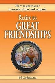 Retire to Great Friendships by Ed Zinkiewicz