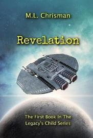 Revelation: Book 1 of the Legacy's Child Series by M.L. Chrisman