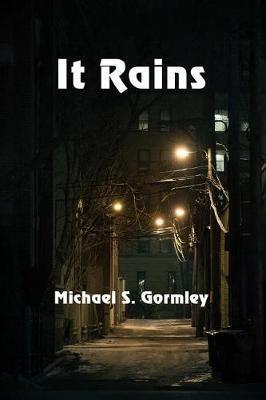 It Rains by Michael S Gormley