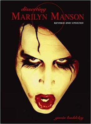 Dissecting Marilyn Manson by Gavin Baddeley
