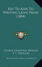 Key to AIDS to Writing Latin Prose (1884) by George Granville Bradley