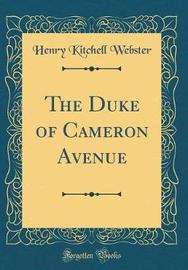 The Duke of Cameron Avenue (Classic Reprint) by Henry Kitchell Webster image