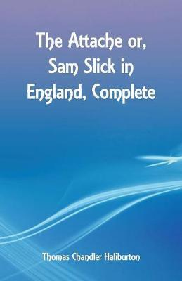 The Attache Or, Sam Slick in England, Complete by Thomas Chandler Haliburton image