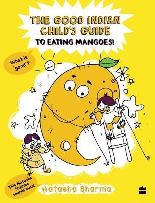 The good Indian child's guide to eating mangoes by Natasha Sharma image