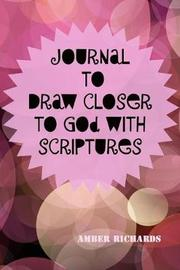 Journal to Draw Closer to God with Scriptures by Amber Richards