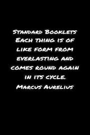 Standard Booklets Each Thing Is of Like Form from Everlasting and Comes Round Again In Its Cycle Marcus Aurelius by Standard Booklets image