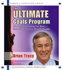 The Ultimate Goals Program: How to Get Everything You Want--Faster Than You Ever Though Possible by Brian Tracy
