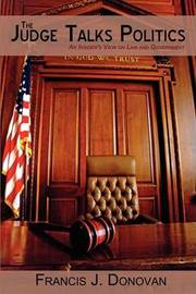 The Judge Talks Politics: An Insider's View on Law and Government by Francis J. Donovan image