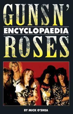 The Guns N' Roses Encyclopaedia by Mick O'Shea