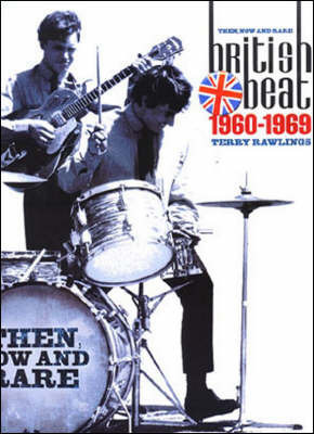 Then and Now: British Beat Groups and Solo Artists of the 60s by Terry Rawlings