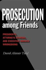 Prosecution among Friends by David Alistair Yalof