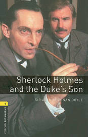 Oxford Bookworms Library: Level 1:: Sherlock Holmes and the Duke's Son by Arthur Conan Doyle