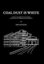 Coal Dust Is White by Irwin Sagenkahn