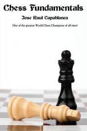 Chess Fundamentals by Jose Raul Capablanca