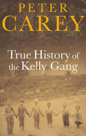 True History of the Kelly Gang (Commonwealth Prize Winner) (Booker Prize Winner) by Peter Carey image