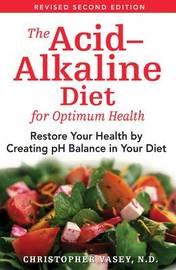 The Acid-Alkaline Diet for Optimum Health by Christopher Vasey