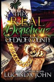 The Real Dopeboyz of Dade County by Lucinda John