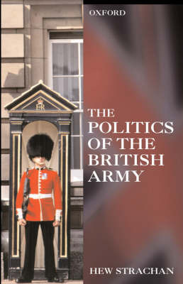 The Politics of the British Army by Hew Strachan image