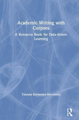 Academic Writing with Corpora by Tatyana Karpenko-Seccombe