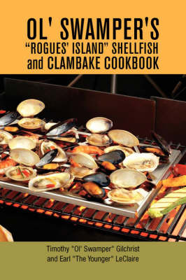 "Ol' Swamper's Rogues' Island Shellfish and Clambake Cookbook by ""Ol' Swamper"" Gilchrist and Earl Timothy ""Ol' Swamper"" Gilchrist and Earl image"