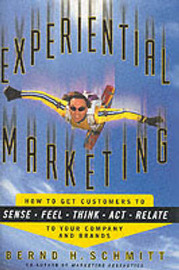 Experiential Marketing: To Get Customers to Relate to Your Brand by Bernd H Schmitt image