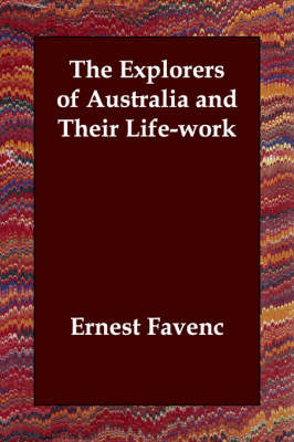 The Explorers of Australia and Their Life-work by Ernest Favenc image