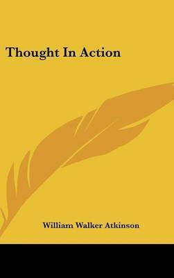 Thought in Action by William Walker Atkinson