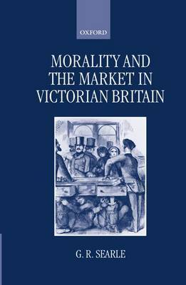 Morality and the Market in Victorian Britain by G.R. Searle image