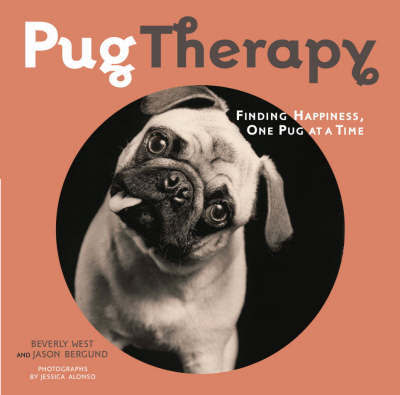 Pug Therapy: Finding Happiness, One Pug at a Time by Beverly West