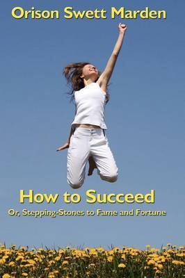 How to Succeed by Orison Swett Marden